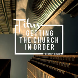 56 Titus - Getting The Church In Order - 1994