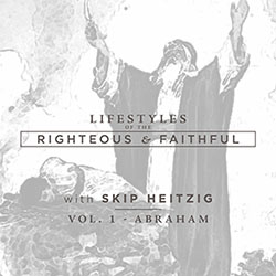 Lifestyles of the Righteous and Faithful - Abraham