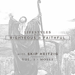Lifestyles of the Righteous and Faithful - Moses