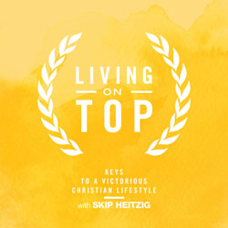 Living On Top - Keys To A Victorious Christian Lifestyle