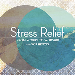 Stress Relief: From Worry to Worship